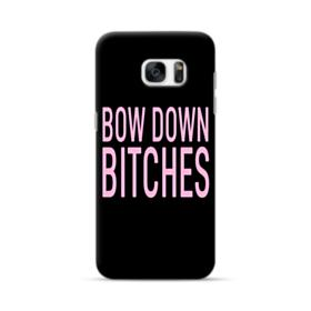 Bow Down Bitches Samsung Galaxy S7 edge Case